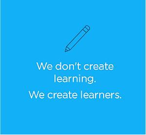 We create learners.